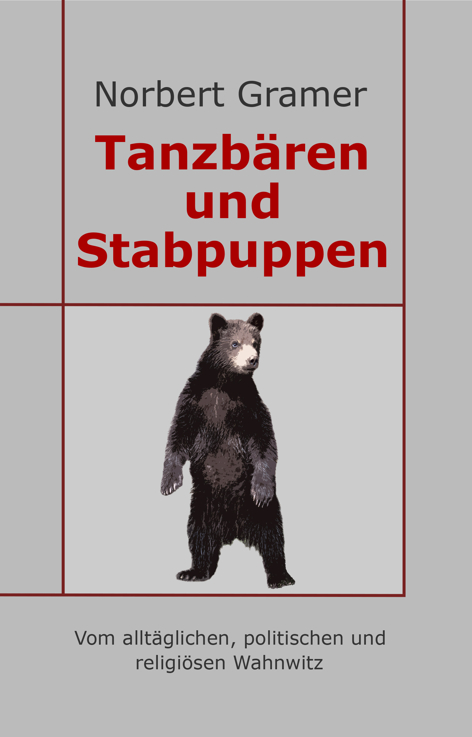 Tanzbären und Stabpuppen. Anekdoten und Groteskes zum alltäglichen Wahnwitz